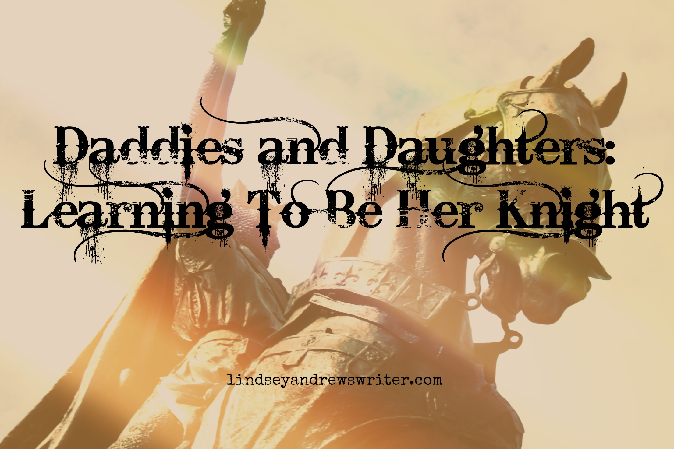 Daddies & Daughters: Learning To Be A Knight