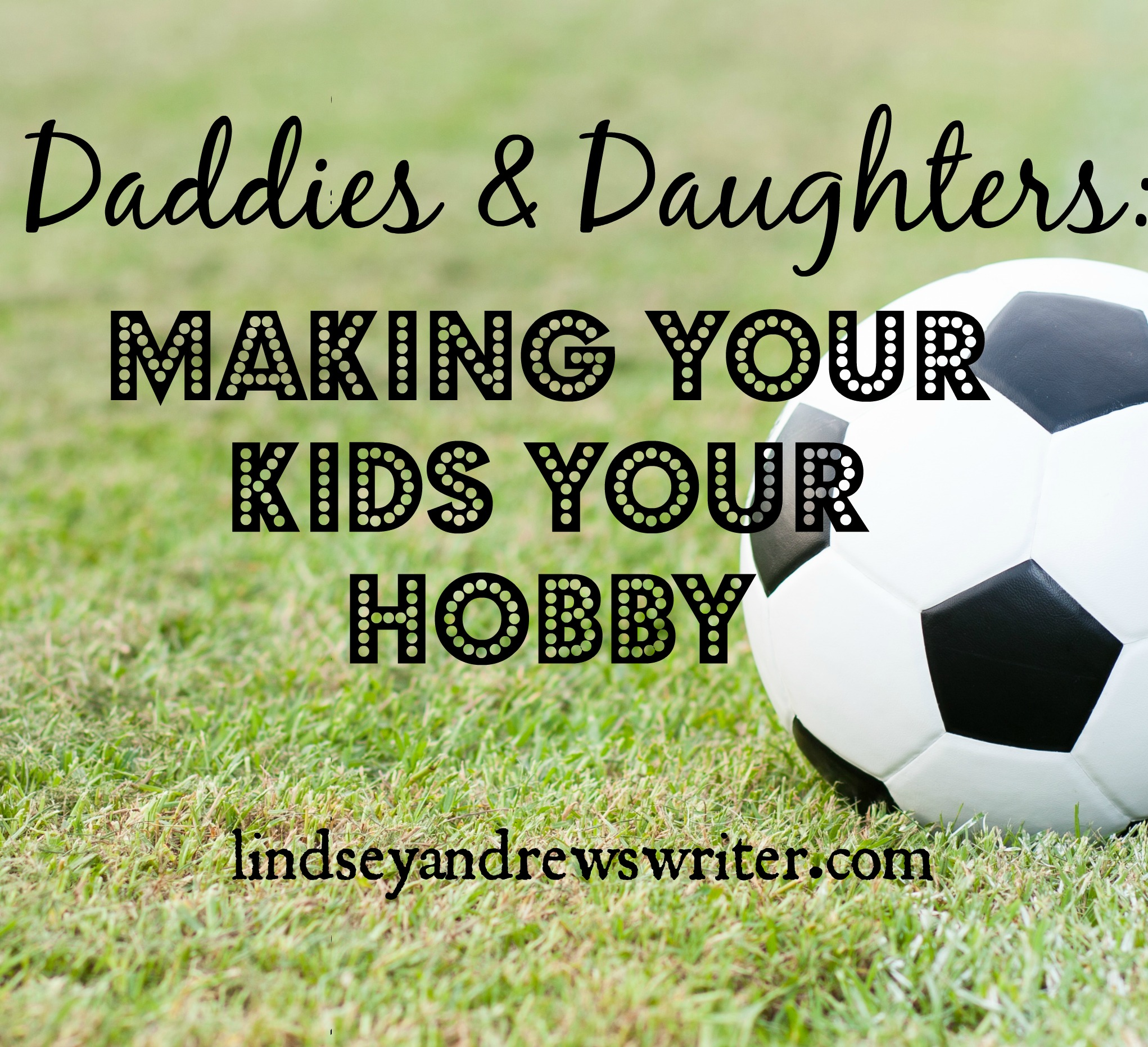 Daddies & Daughters: Making Your Kids Your Hobby