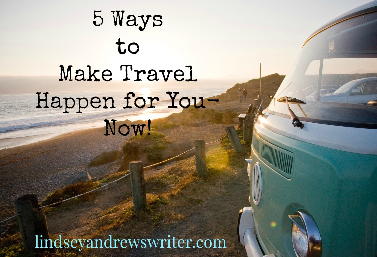 5 Ways To Make Travel A Priority Now