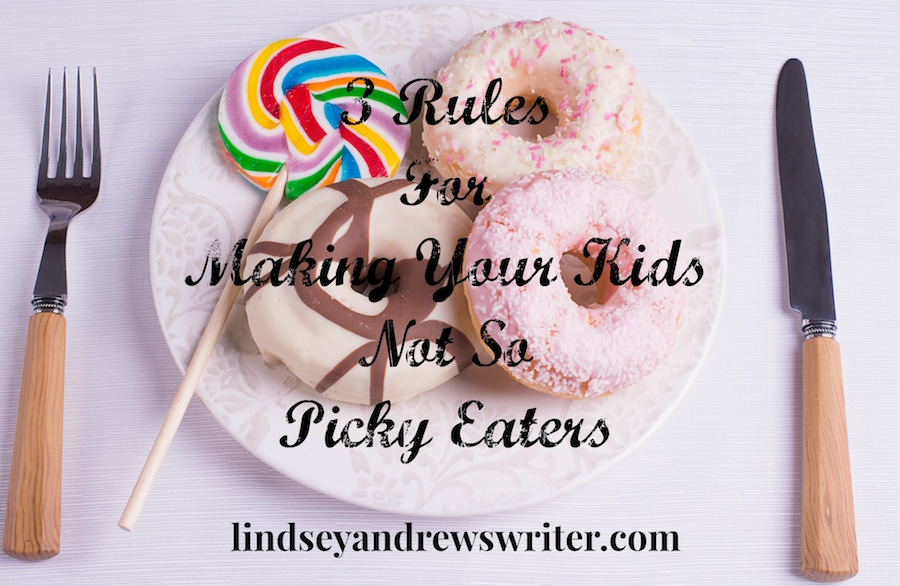 3 Rules For Making Kids Not So Picky Eaters